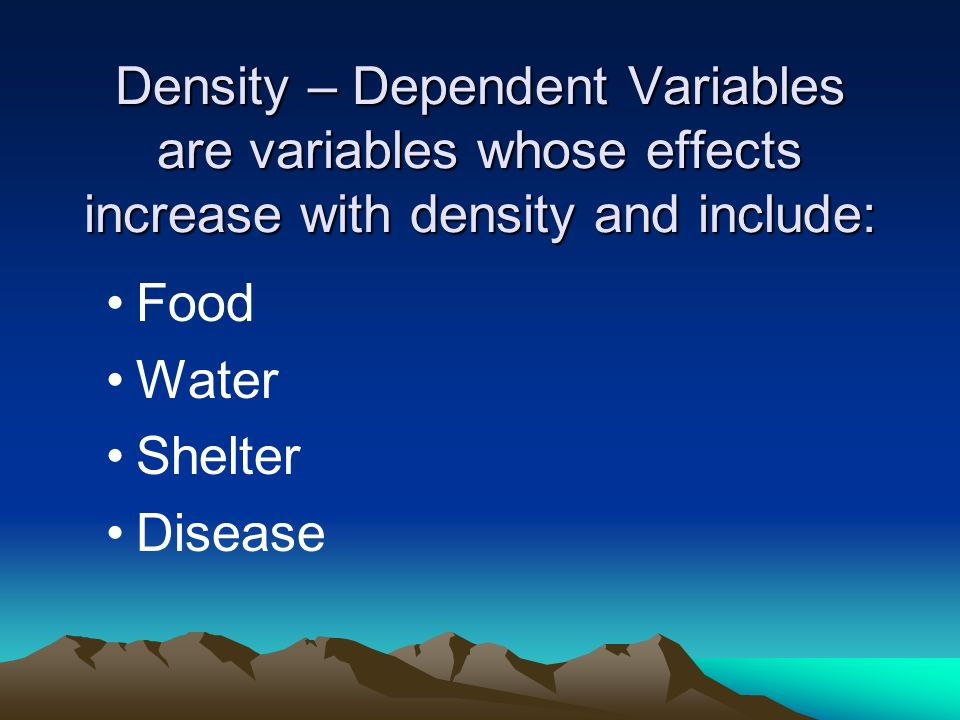 Density – Dependent Variables are variables whose effects increase with density and include: