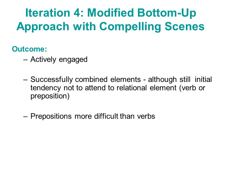 Iteration 4: Modified Bottom-Up Approach with Compelling Scenes