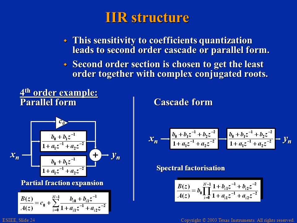 IIR structure This sensitivity to coefficients quantization leads to second order cascade or parallel form.