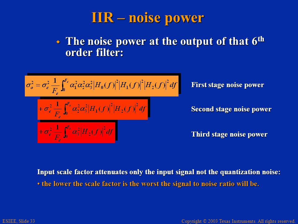 IIR – noise power The noise power at the output of that 6th order filter: First stage noise power.
