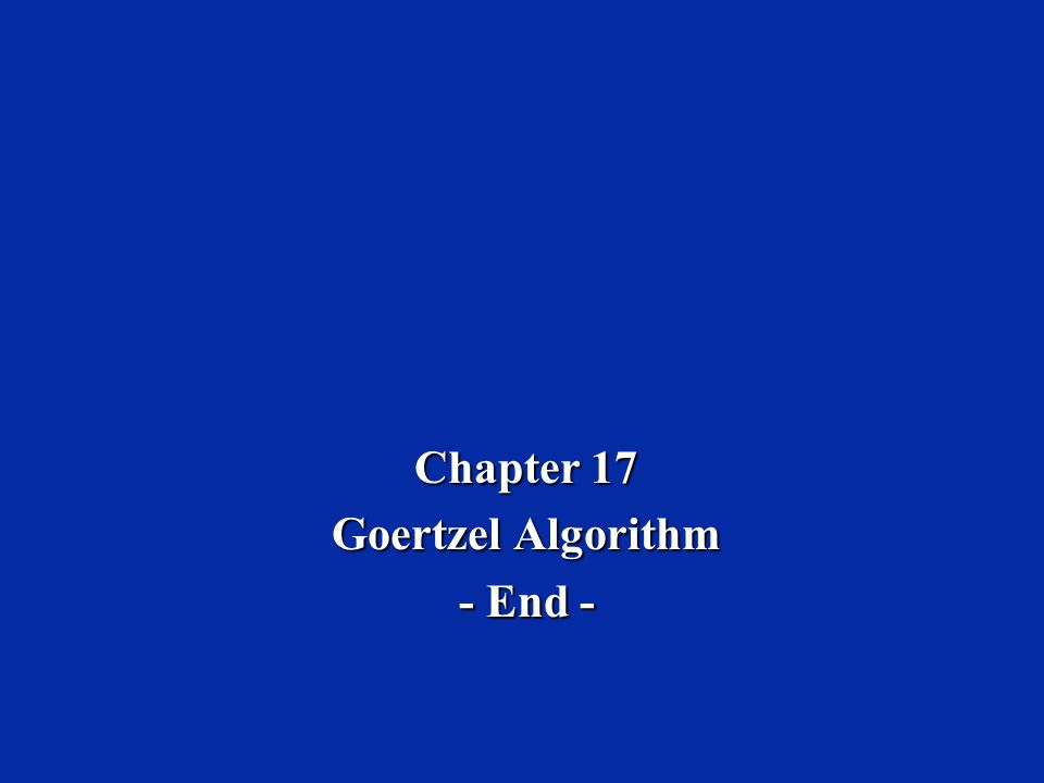 Chapter 17 Goertzel Algorithm - End -