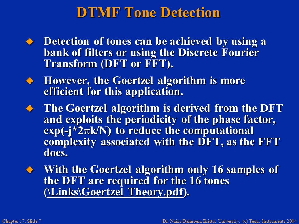 DTMF Tone Detection Detection of tones can be achieved by using a bank of filters or using the Discrete Fourier Transform (DFT or FFT).