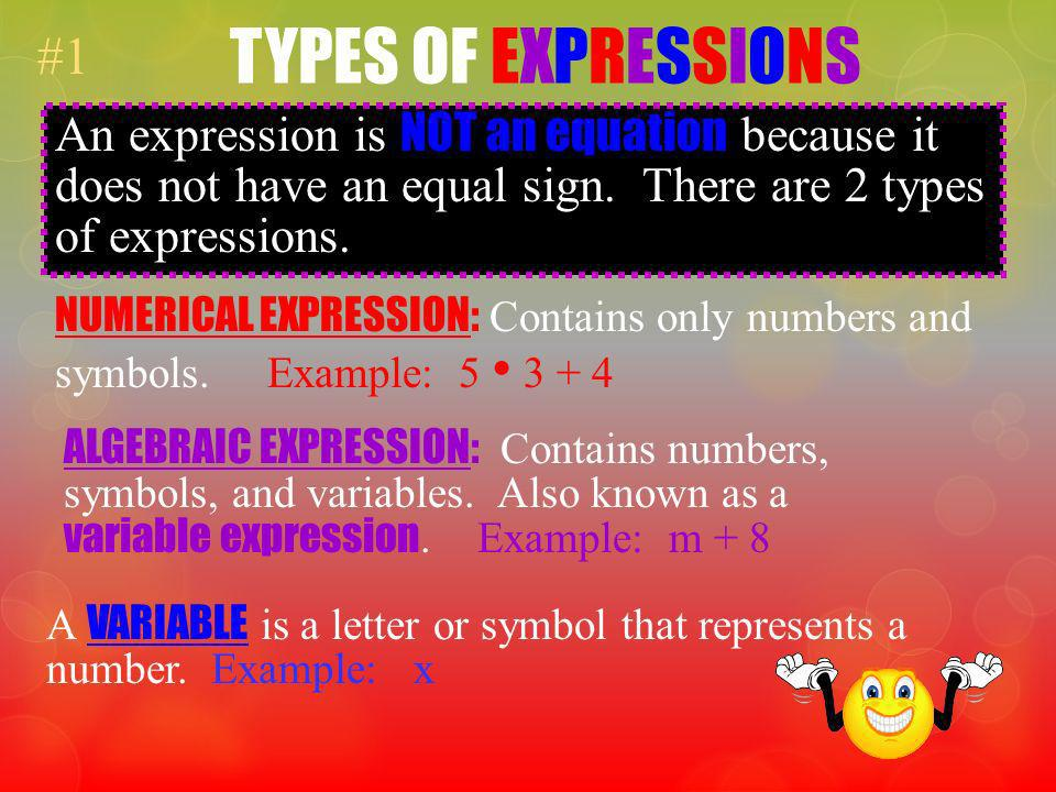 TYPES OF EXPRESSIONS #1. An expression is NOT an equation because it does not have an equal sign. There are 2 types of expressions.