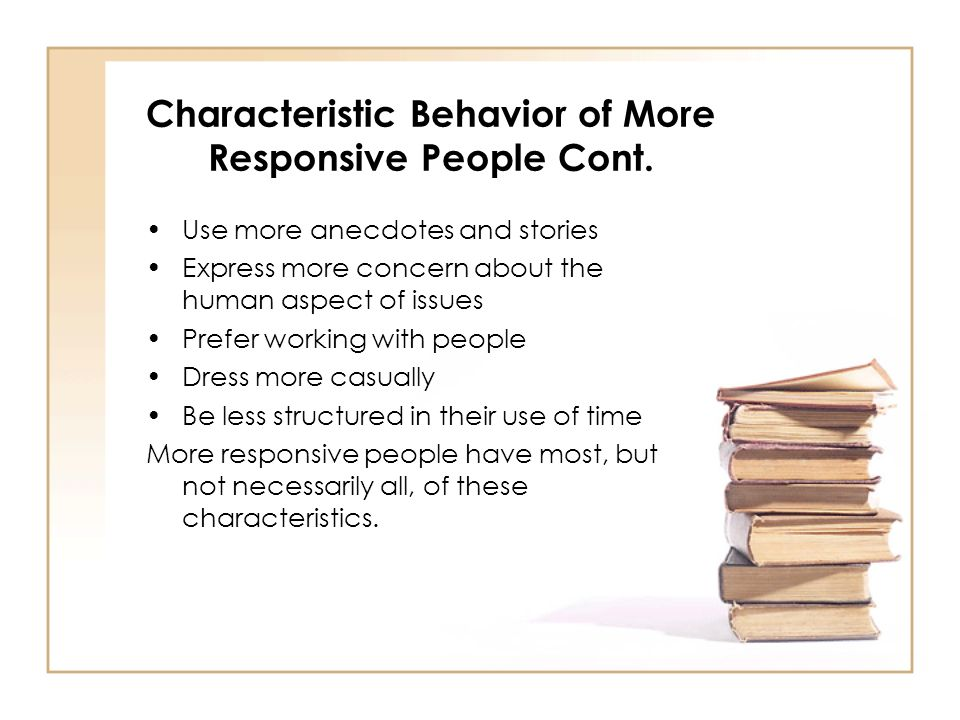 Characteristic Behavior of More Responsive People Cont.