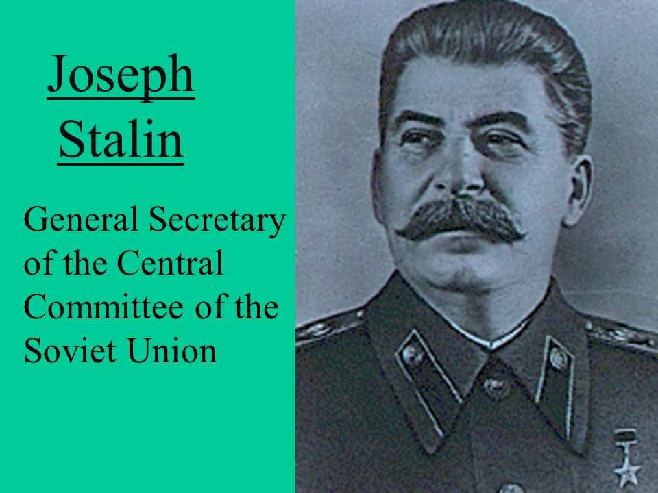 Joseph Stalin General Secretary of the Central Committee of the Soviet Union