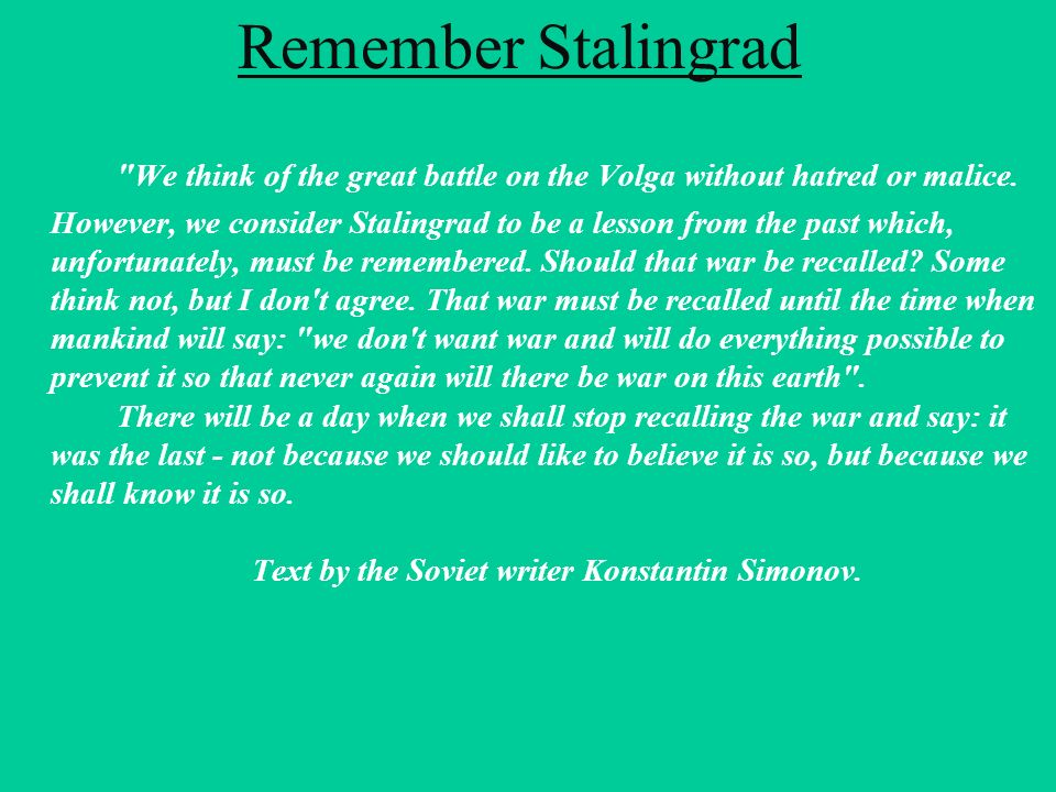 Remember Stalingrad We think of the great battle on the Volga without hatred or malice.