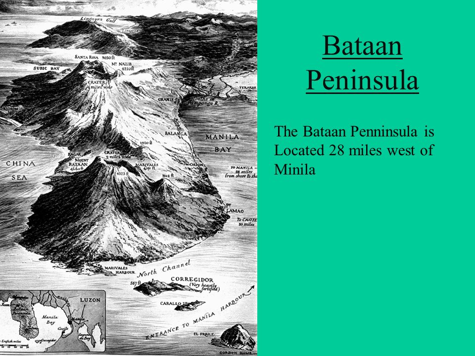 Bataan Peninsula The Bataan Penninsula is Located 28 miles west of