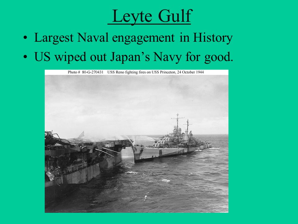 Leyte Gulf Largest Naval engagement in History