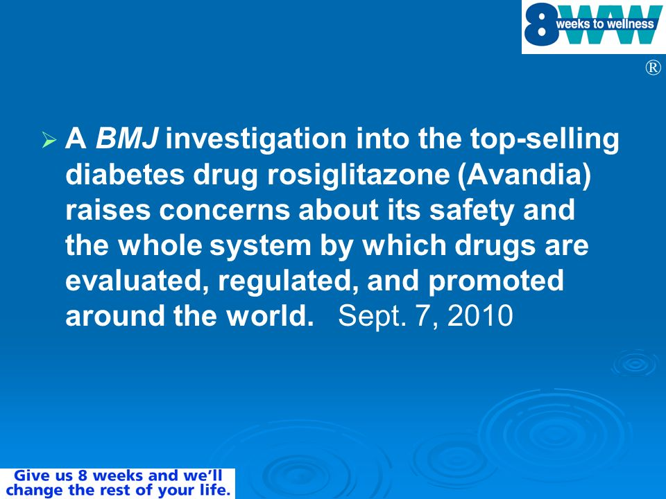A BMJ investigation into the top-selling diabetes drug rosiglitazone (Avandia) raises concerns about its safety and the whole system by which drugs are evaluated, regulated, and promoted around the world.
