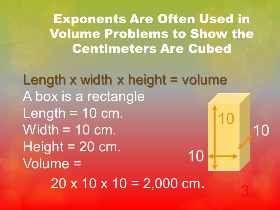 10 10 10 3 Length x width x height = volume A box is a rectangle