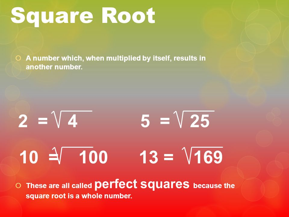 Square Root A number which, when multiplied by itself, results in another number. 2 = 4. 5 = 25.