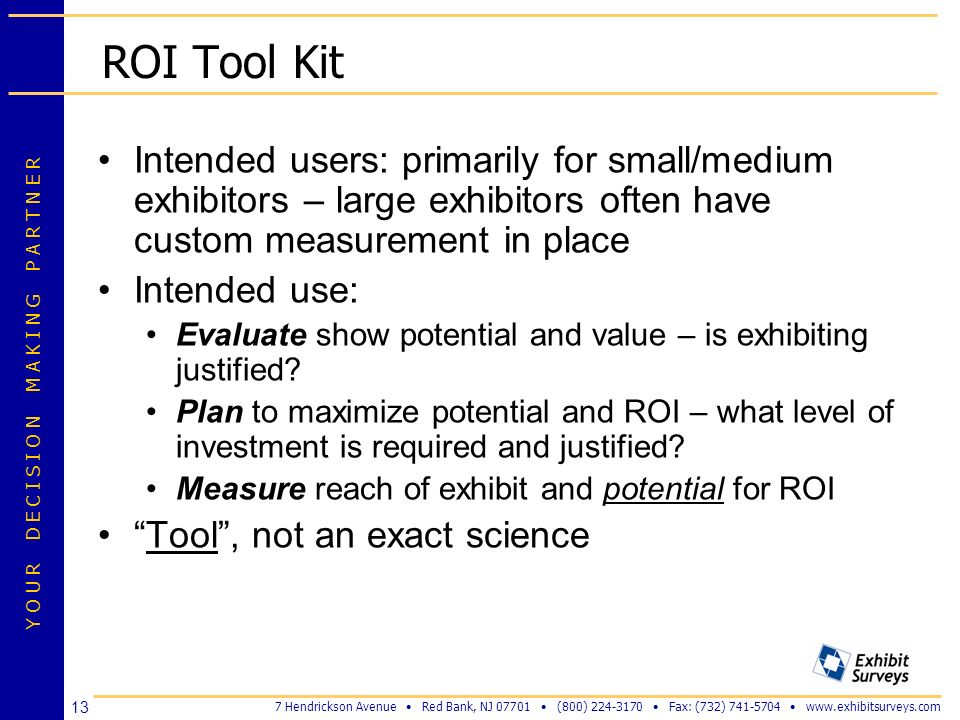 ROI Tool Kit Intended users: primarily for small/medium exhibitors – large exhibitors often have custom measurement in place.