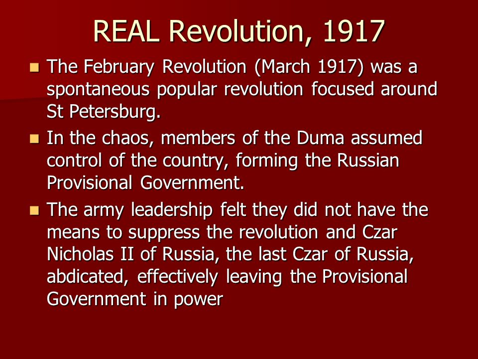 REAL Revolution, 1917 The February Revolution (March 1917) was a spontaneous popular revolution focused around St Petersburg.