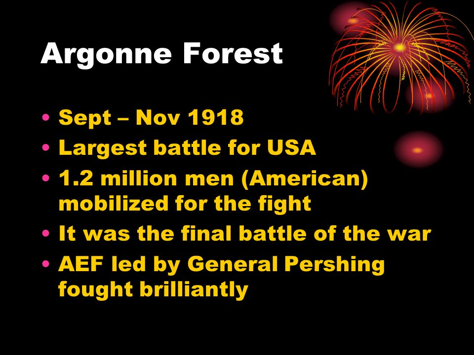 Argonne Forest Sept – Nov 1918 Largest battle for USA