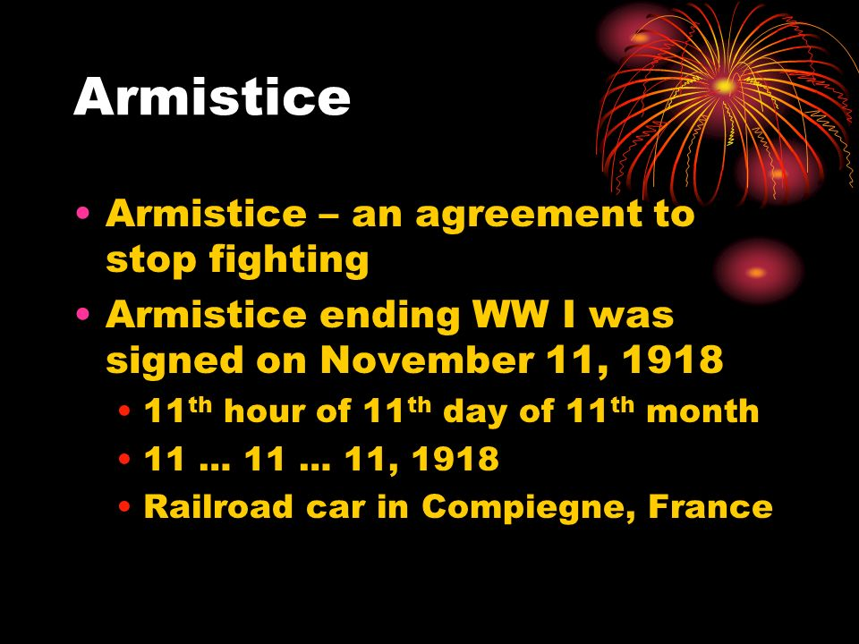 Armistice Armistice – an agreement to stop fighting