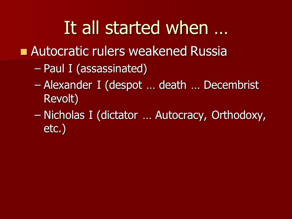 It all started when … Autocratic rulers weakened Russia