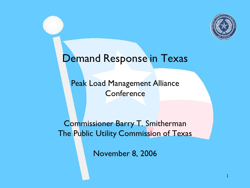 Demand Response in Texas Peak Load Management Alliance Conference Commissioner Barry T.