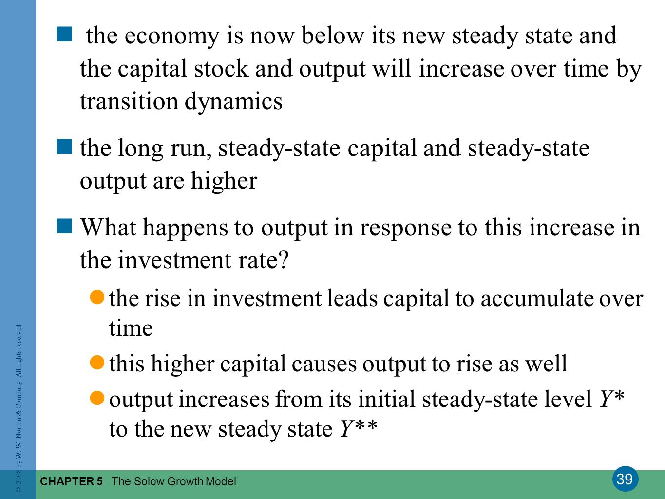 the long run, steady-state capital and steady-state output are higher