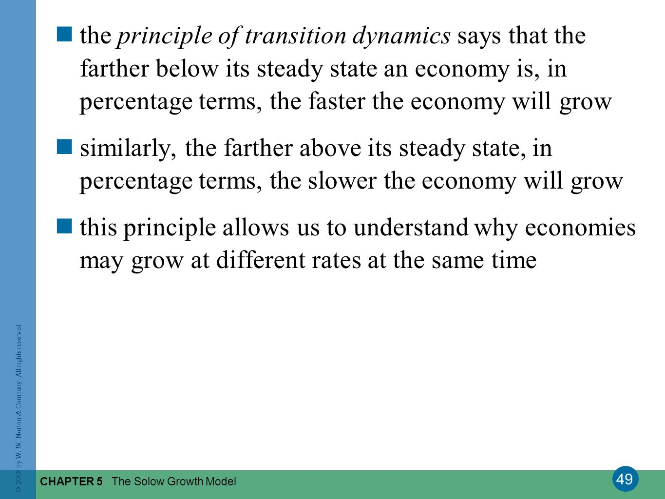 the principle of transition dynamics says that the farther below its steady state an economy is, in percentage terms, the faster the economy will grow