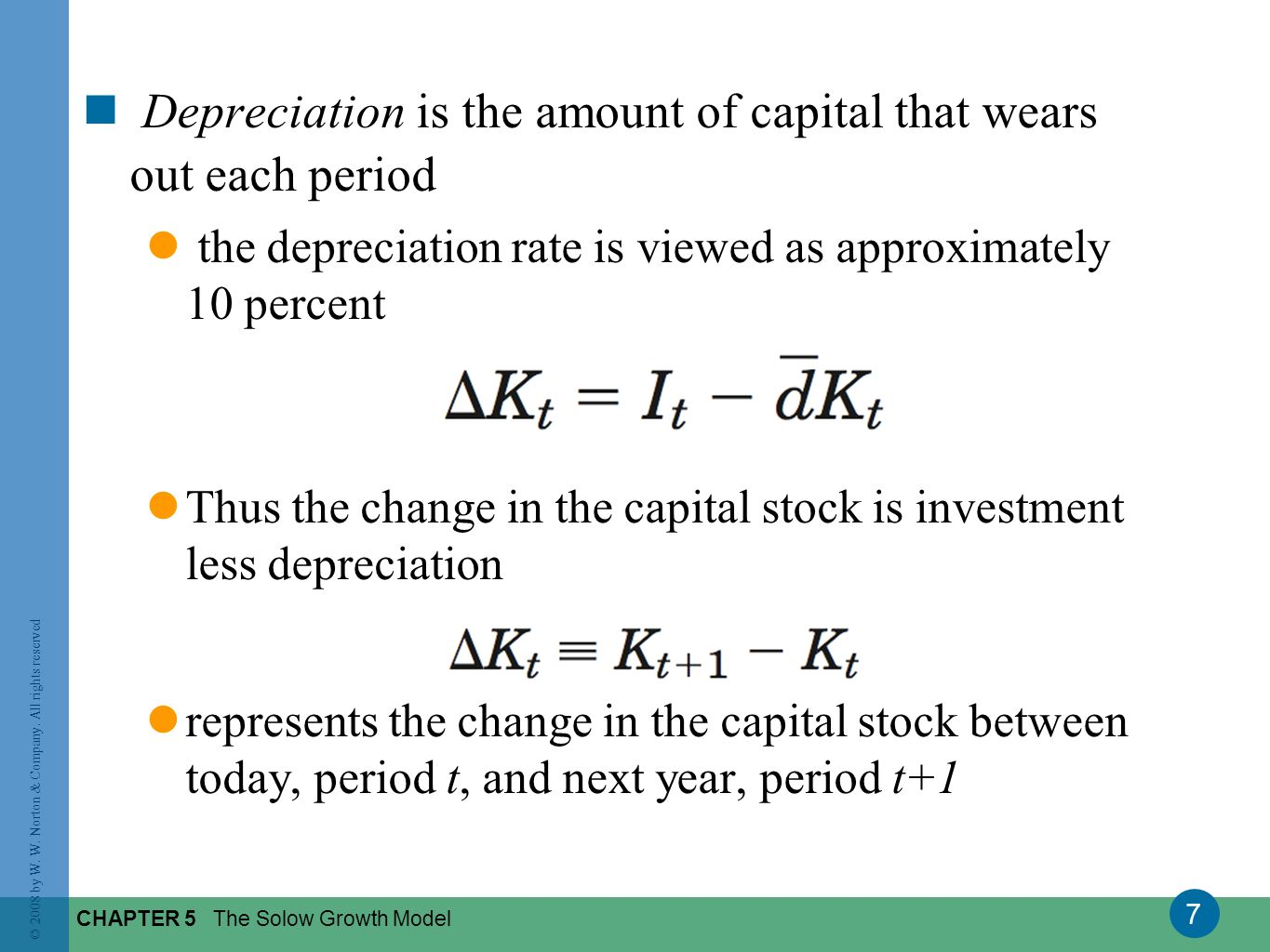 Depreciation is the amount of capital that wears out each period