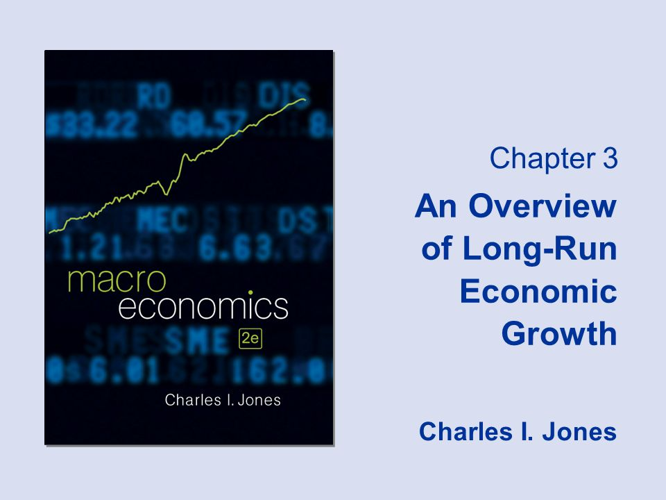 Chapter 3 An Overview of Long-Run Economic Growth Charles I. Jones
