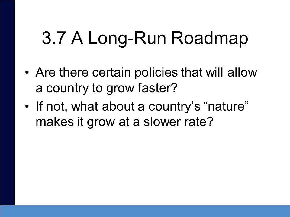 3.7 A Long-Run Roadmap Are there certain policies that will allow a country to grow faster