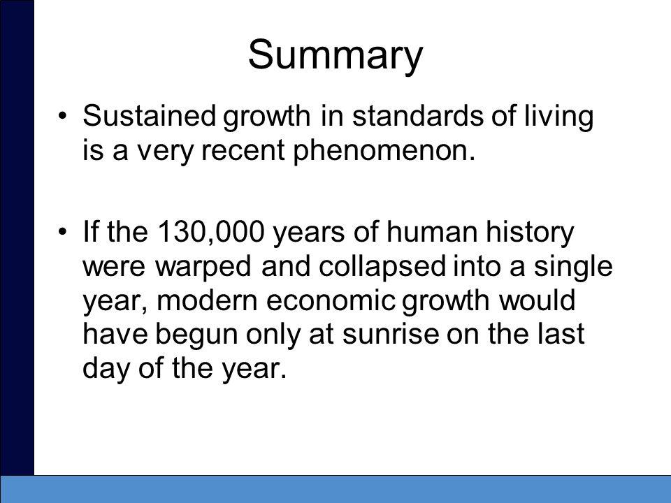 Summary Sustained growth in standards of living is a very recent phenomenon.