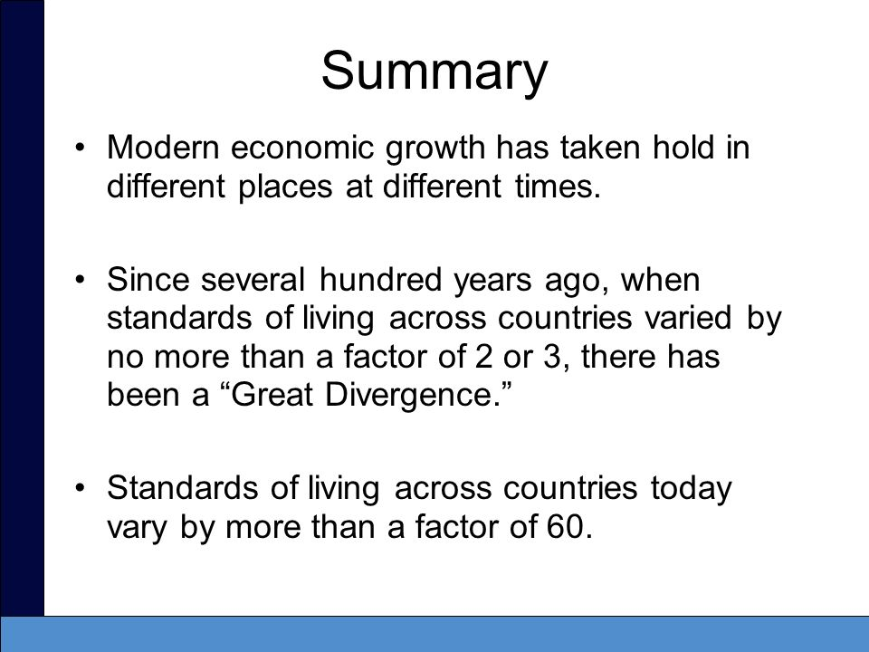 Summary Modern economic growth has taken hold in different places at different times.