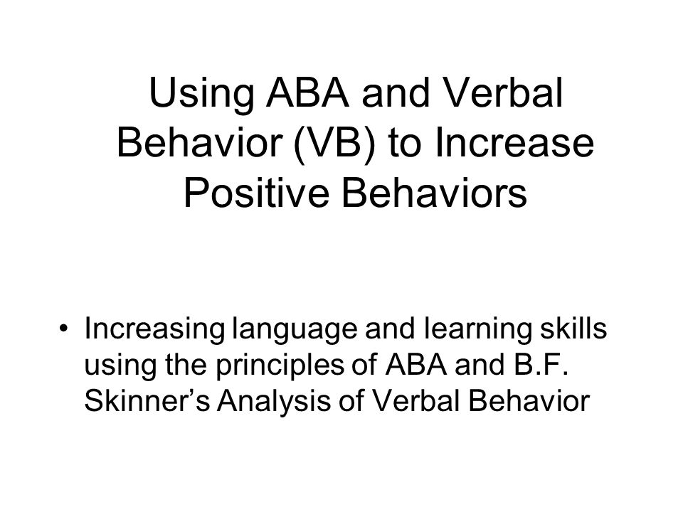 Using ABA and Verbal Behavior (VB) to Increase Positive Behaviors