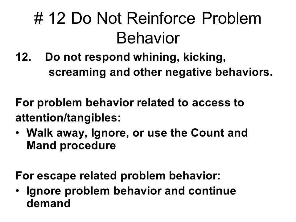 # 12 Do Not Reinforce Problem Behavior