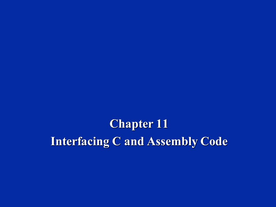 Chapter 11 Interfacing C and Assembly Code