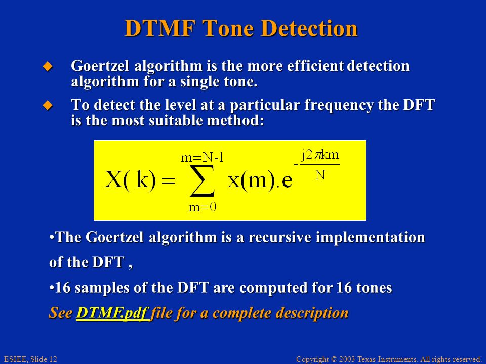 DTMF Tone Detection Goertzel algorithm is the more efficient detection algorithm for a single tone.