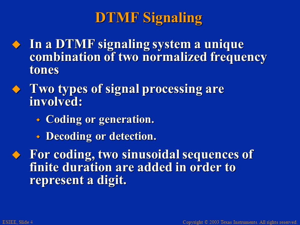 DTMF Signaling In a DTMF signaling system a unique combination of two normalized frequency tones. Two types of signal processing are involved: