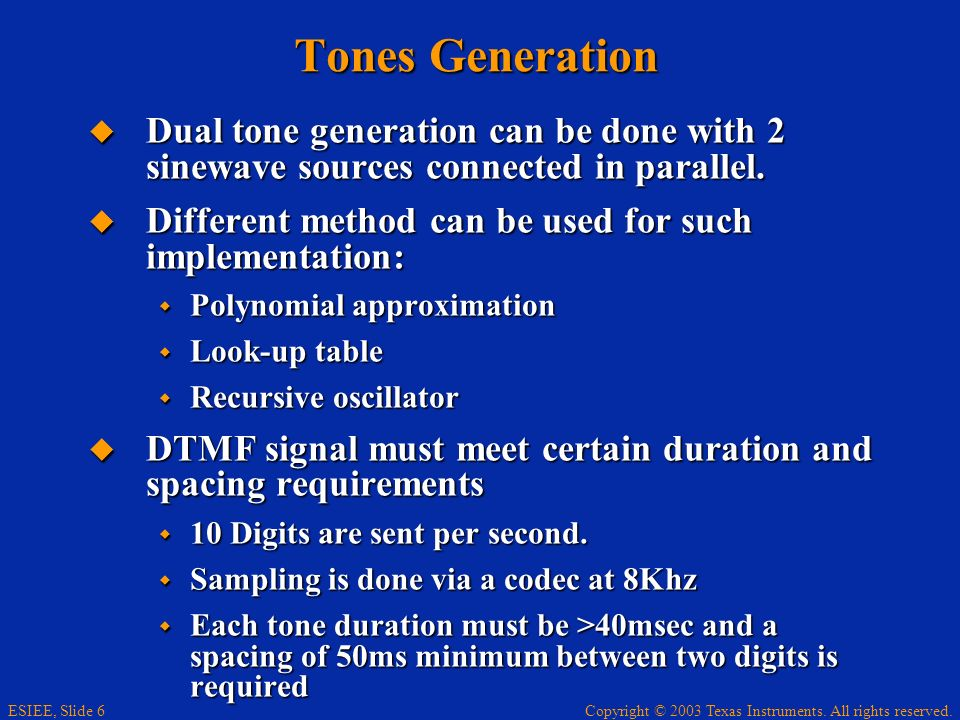Tones Generation Dual tone generation can be done with 2 sinewave sources connected in parallel.