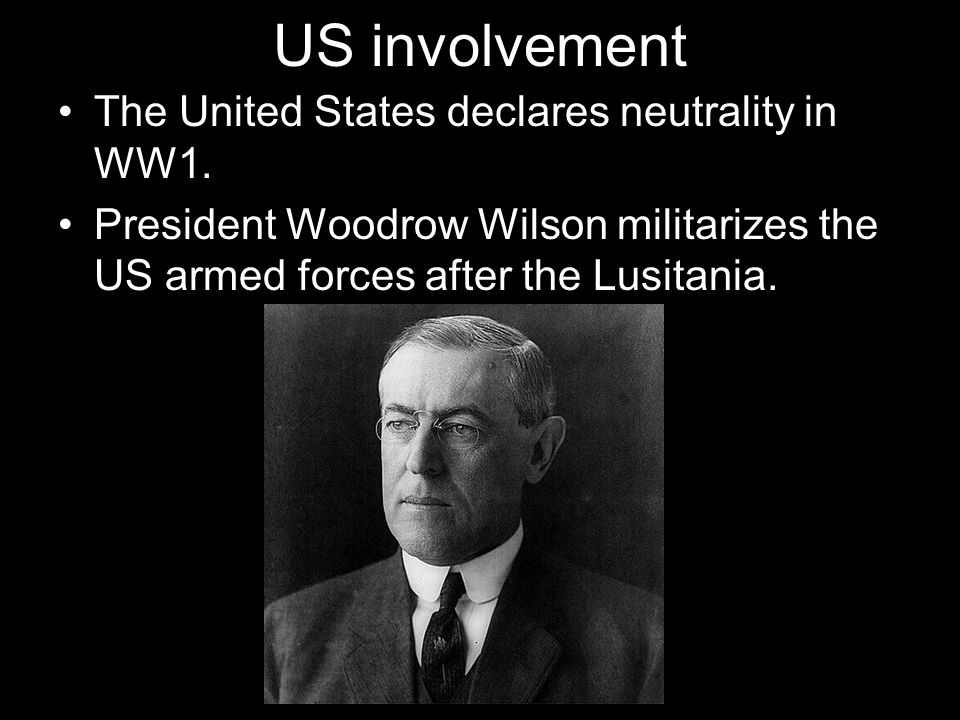 US involvement The United States declares neutrality in WW1.