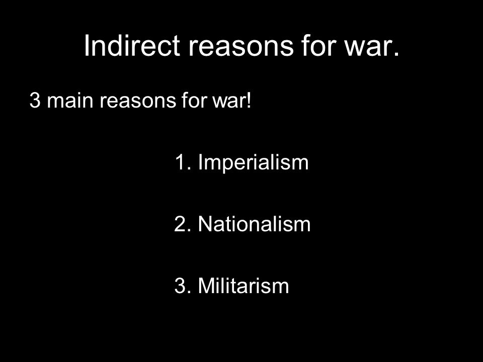 Indirect reasons for war.