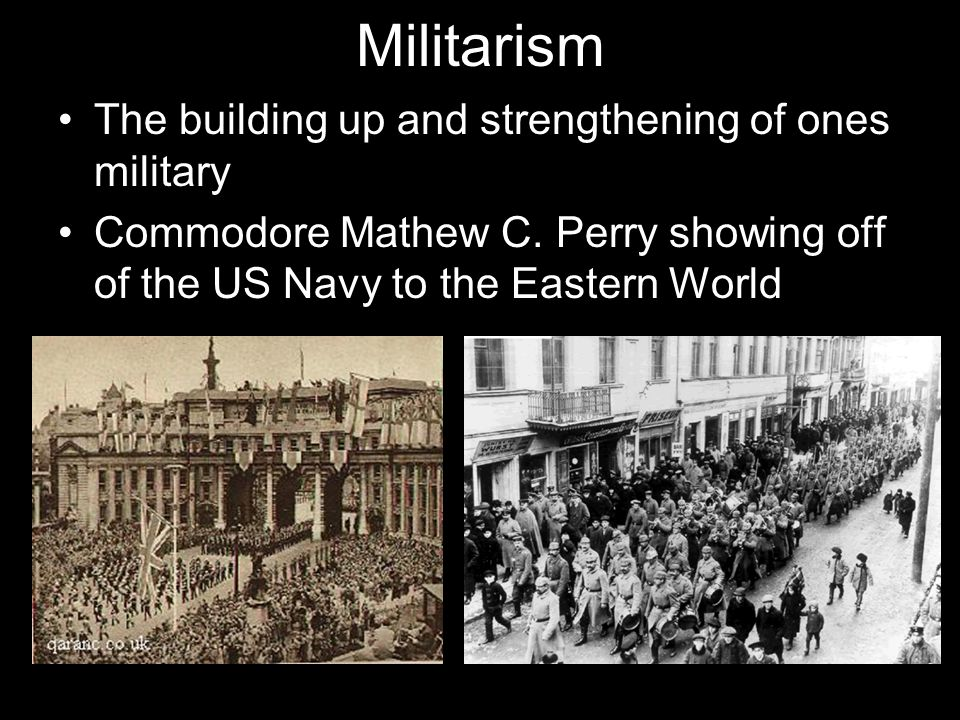 Militarism The building up and strengthening of ones military
