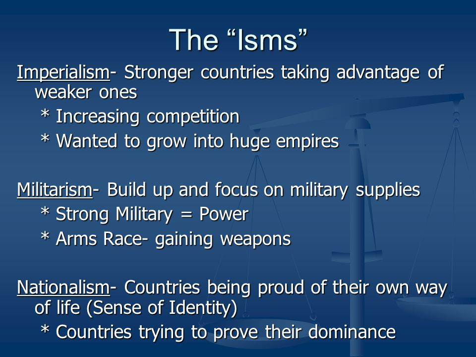 The Isms Imperialism- Stronger countries taking advantage of weaker ones. * Increasing competition.