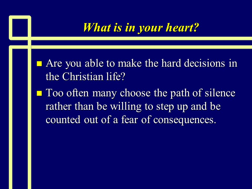 What is in your heart Are you able to make the hard decisions in the Christian life