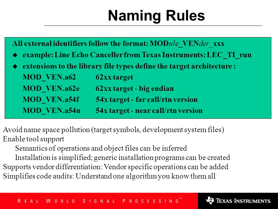 Naming Rules All external identifiers follow the format: MODule_VENder_xxx. example: Line Echo Canceller from Texas Instruments: LEC_TI_run.