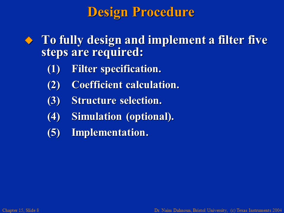 Design Procedure To fully design and implement a filter five steps are required: (1) Filter specification.