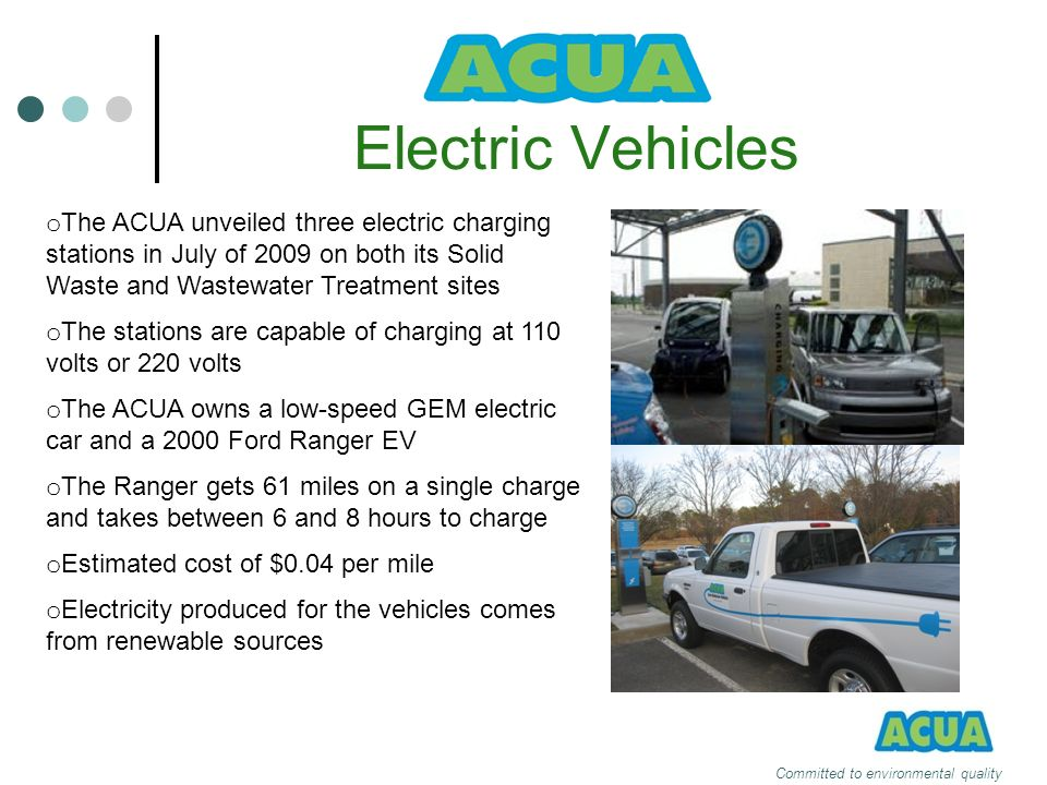 Electric Vehicles The ACUA unveiled three electric charging stations in July of 2009 on both its Solid Waste and Wastewater Treatment sites.