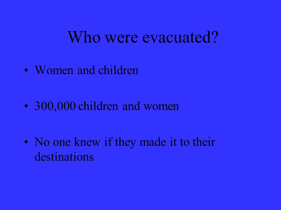 Who were evacuated Women and children 300,000 children and women