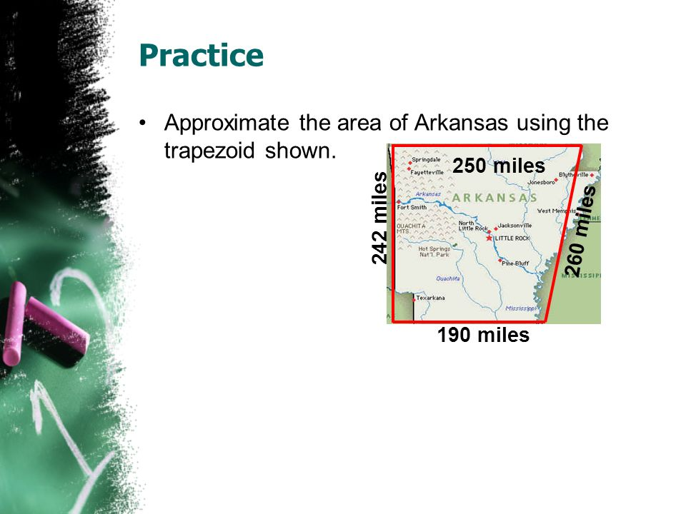 Practice Approximate the area of Arkansas using the trapezoid shown.