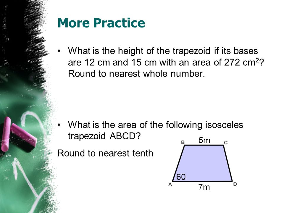 More Practice What is the height of the trapezoid if its bases are 12 cm and 15 cm with an area of 272 cm2 Round to nearest whole number.