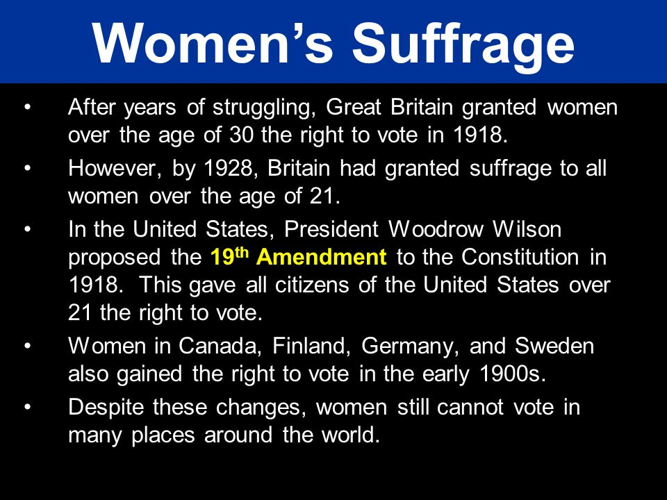Women's Suffrage After years of struggling, Great Britain granted women over the age of 30 the right to vote in 1918.