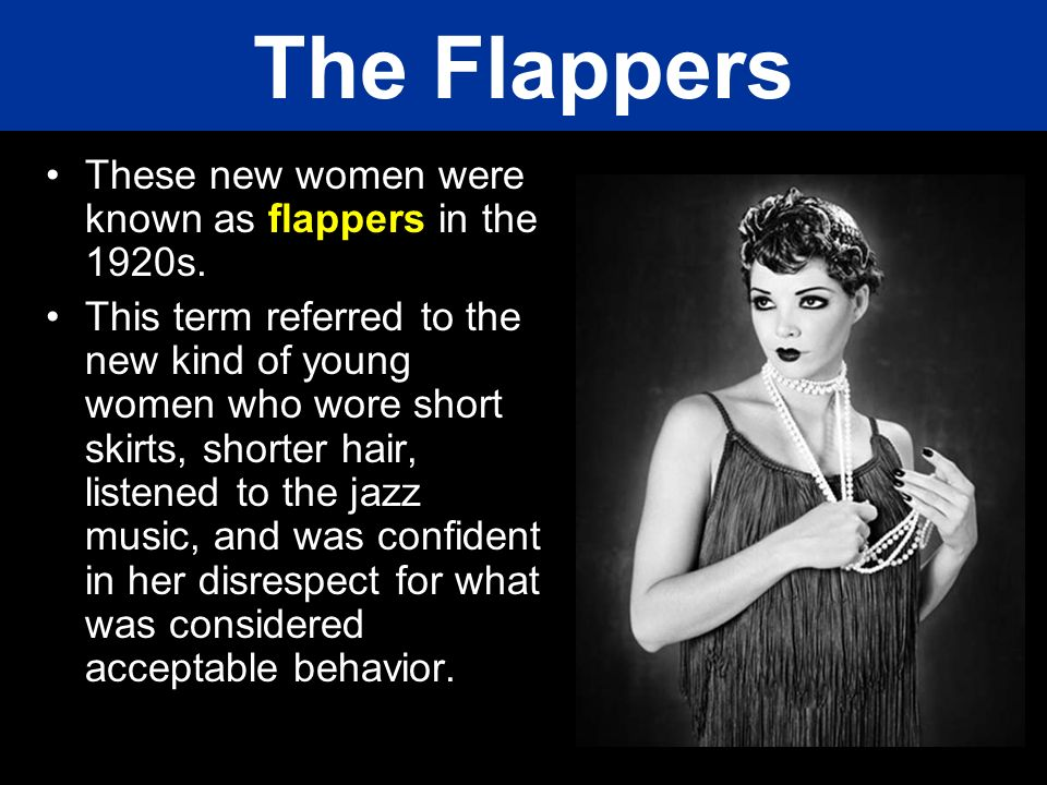 The Flappers These new women were known as flappers in the 1920s.