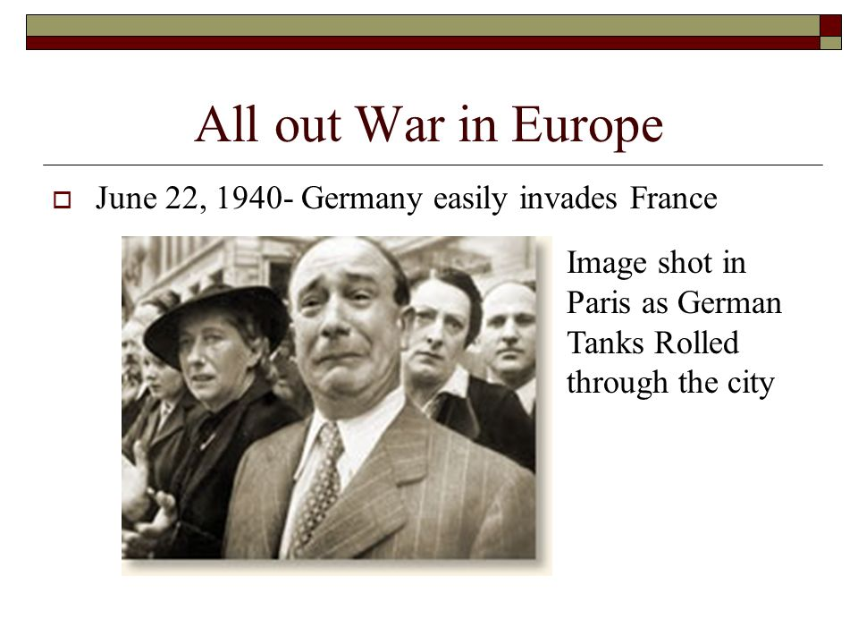 All out War in Europe June 22, Germany easily invades France