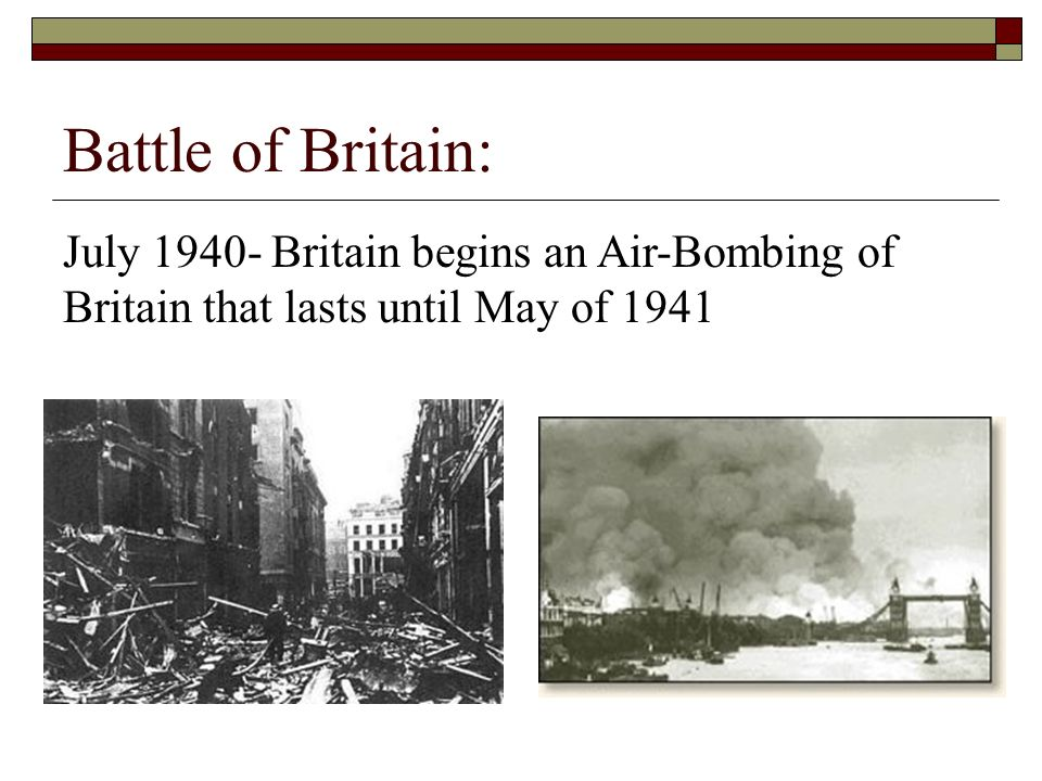 Battle of Britain: July Britain begins an Air-Bombing of Britain that lasts until May of 1941