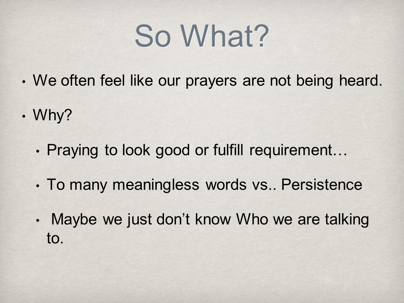 So What We often feel like our prayers are not being heard. Why